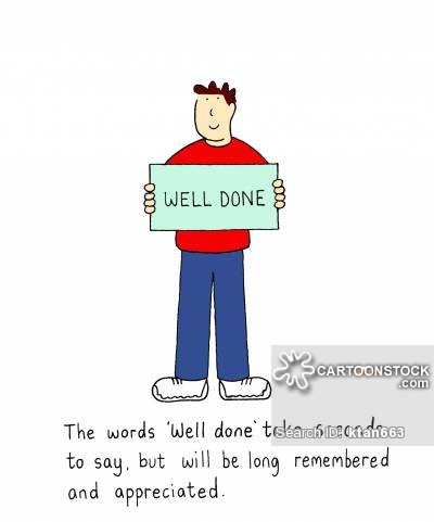 The words 'Well done ' take seconds to say, but will be long remembered and appreciated.